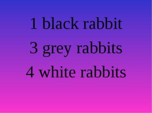 1 black rabbit 3 grey rabbits 4 white rabbits
