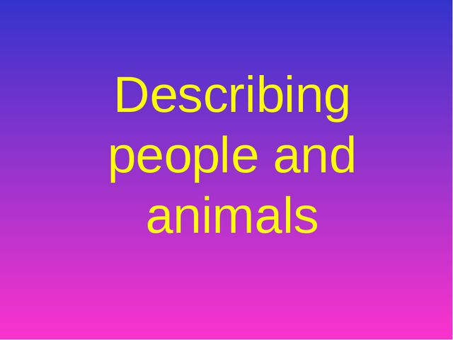 Describing people and animals