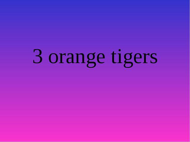 3 orange tigers