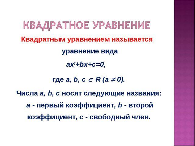 Квадратным уравнением называется уравнение вида ax2+bx+c=0, где a, b, с  R (...