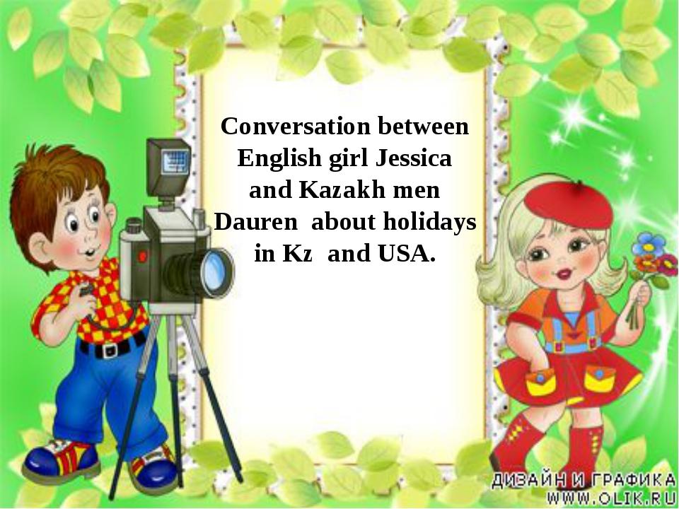 Conversation between English girl Jessica and Kazakh men Dauren about holiday...