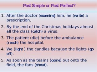 Past Simple or Past Perfect? After the doctor (examine) him, he (write) a pr