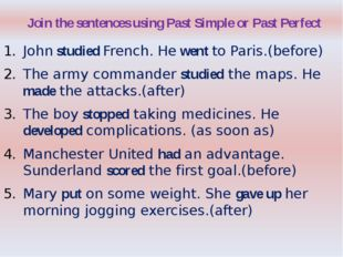 Join the sentences using Past Simple or Past Perfect John studied French. He