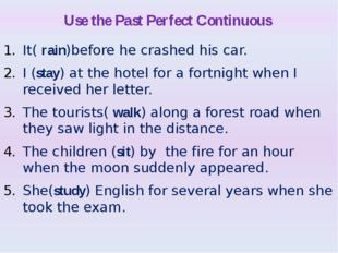 Use the Past Perfect Continuous It( rain)before he crashed his car. I (stay)