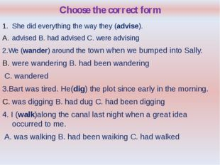 Choose the correct form She did everything the way they (advise). advised B.