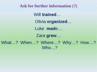 Ask for further information (?) Will trained… Olivia organized… Luke made… Za