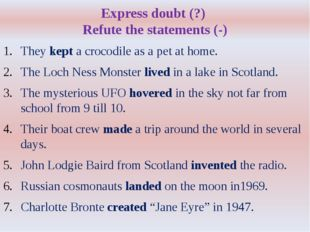 Express doubt (?) Refute the statements (-) They kept a crocodile as a pet at