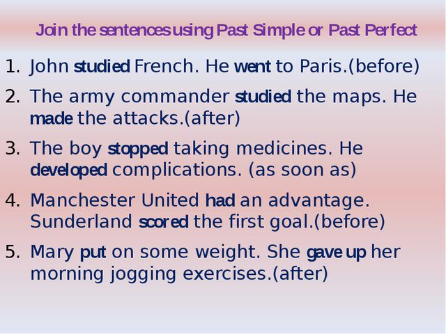 Join the sentences using Past Simple or Past Perfect John studied French. He...