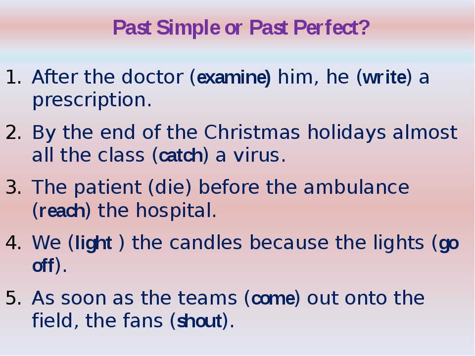 Past Simple or Past Perfect? After the doctor (examine) him, he (write) a pr...