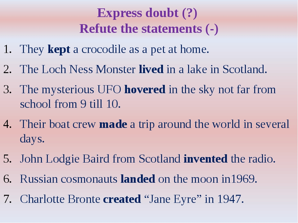 Express doubt (?) Refute the statements (-) They kept a crocodile as a pet at...