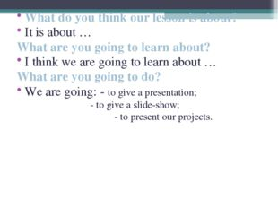 What do you think our lesson is about? It is about … What are you going to le