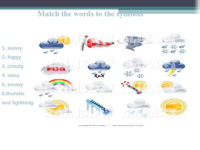 Rain Match the words to the symbols 1. sunny 2. foggy 3. cloudy 4. rainy 5. s...