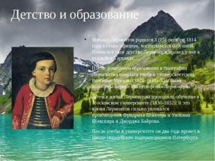 Детство и образование Михаил Лермонтов родился 3 (15) октября 1814 года в сем