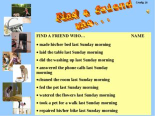 Слайд 16 FIND A FRIEND WHO…NAME made his/her bed last Sunday morning laid t