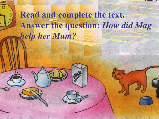 How did Mag help her Mum? Read and complete the text. Answer the question: Ho...