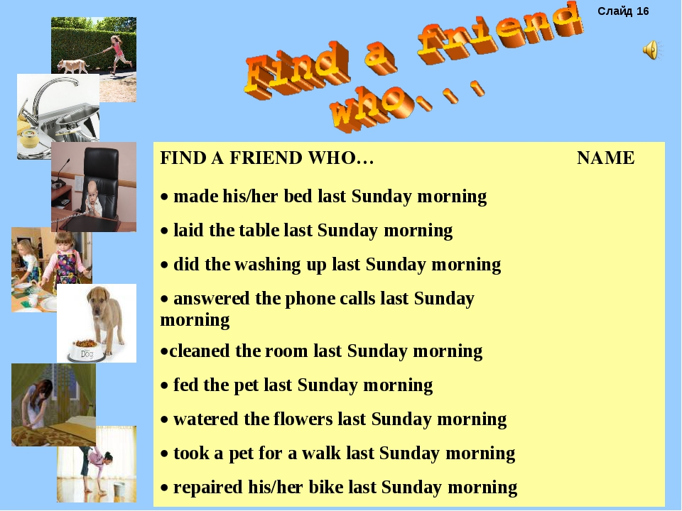 Слайд 16 FIND A FRIEND WHO…NAME made his/her bed last Sunday morning laid t...