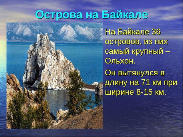 Острова на Байкале На Байкале 36 островов, из них самый крупный – Ольхон. Он...