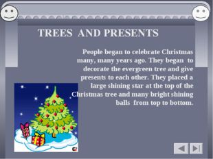 TREES AND PRESENTS People began to celebrate Christmas many, many years ago.