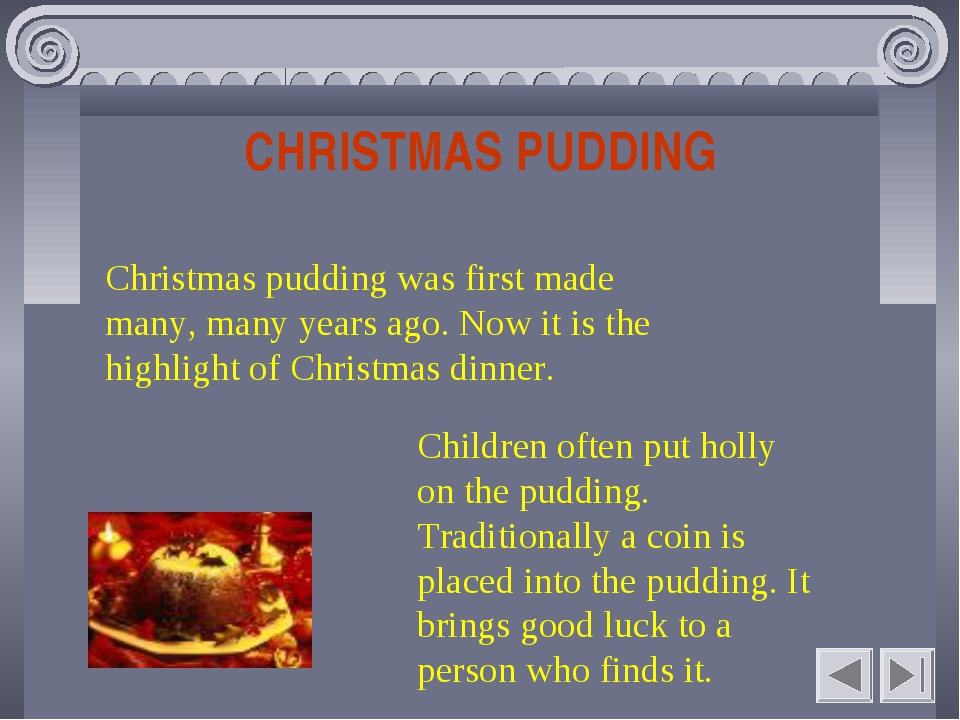 CHRISTMAS PUDDING Christmas pudding was first made many, many years ago. Now...