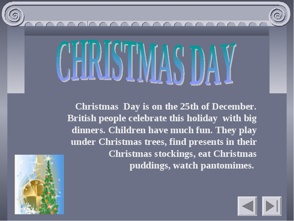 Christmas Day is on the 25th of December. British people celebrate this holid...
