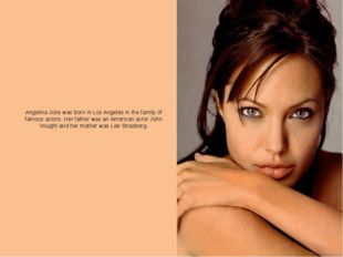 Angelina Jolie was born in Los Angeles in the family of famous actors. Her fa