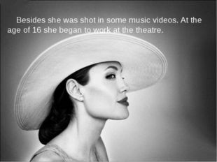 Besides she was shot in some music videos. At the age of 16 she began to wor