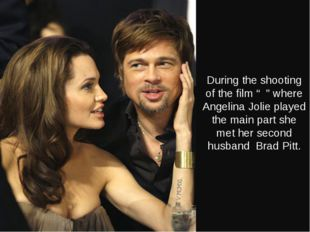 "During the shooting of the film "" "" where Angelina Jolie played the main part"