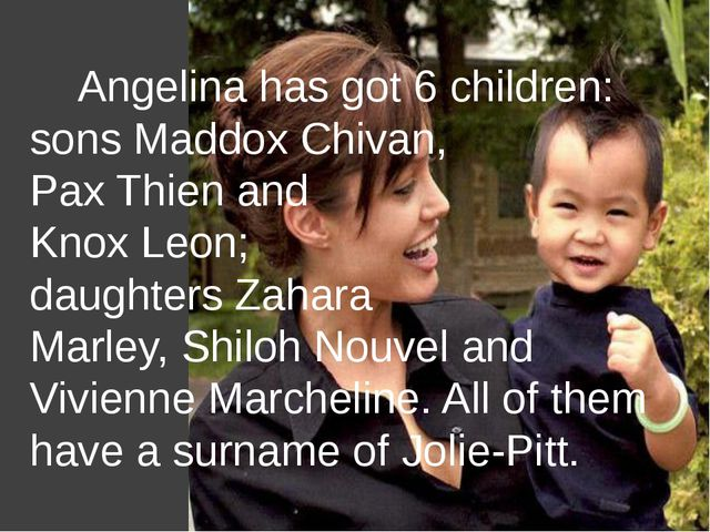 Angelina has got 6 children: sons Maddox Chivan, Pax Thien and Knox Leon; da...