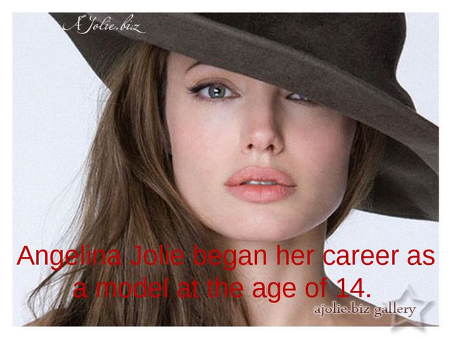 Angelina Jolie began her career as a model at the age of 14.