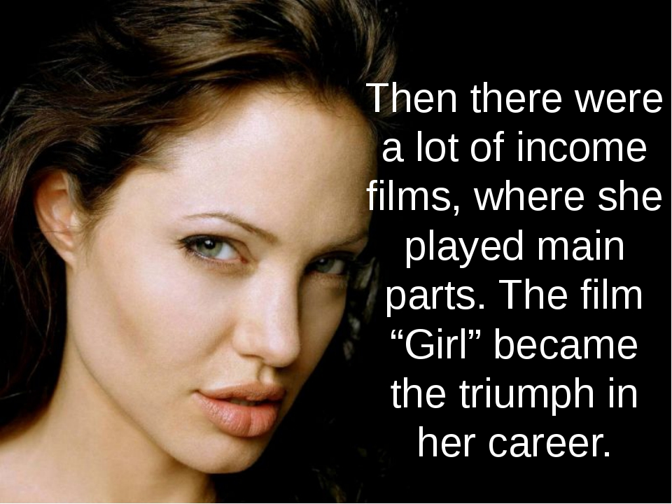 Then there were a lot of income films, where she played main parts. The film...