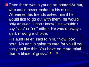 Once there was a young rat named Arthur, who could never make up his mind. Wh