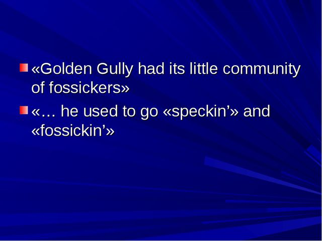 «Golden Gully had its little community of fossickers» «… he used to go «speck...