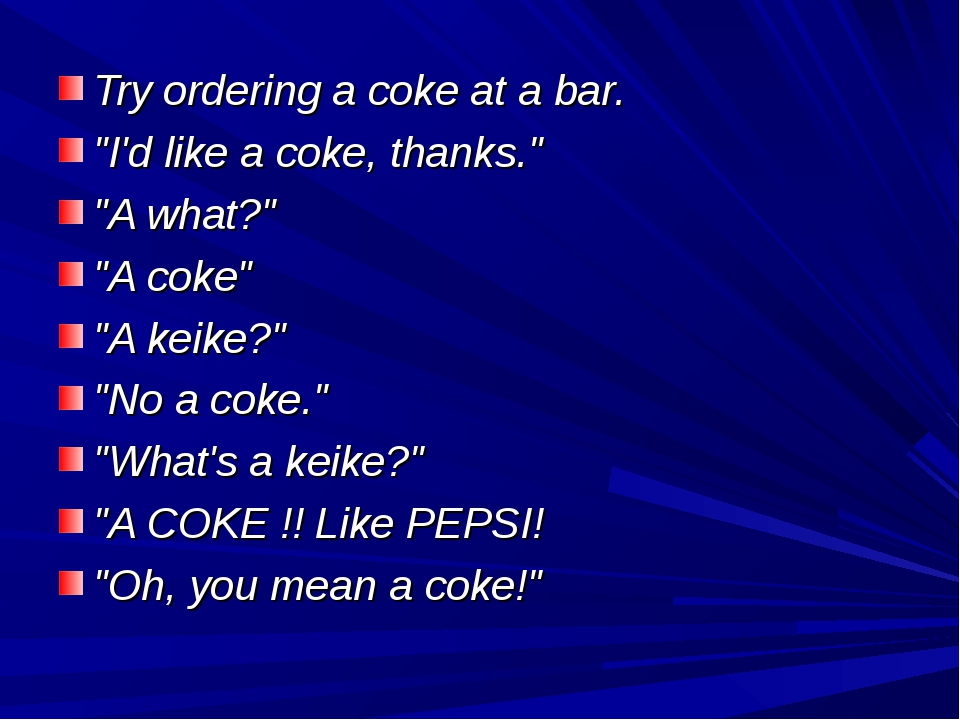 "Try ordering a coke at a bar. ""I'd like a coke, thanks."" ""A what?"" ""A coke"" ""..."