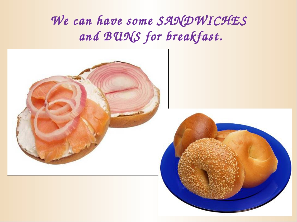 We can have some SANDWICHES and BUNS for breakfast.