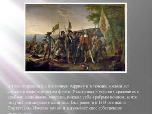 В 1505 отправился в Восточную Африку и в течение восьми лет служил в военно-