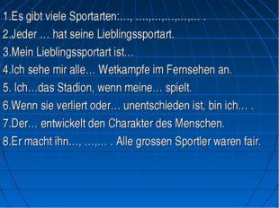 1.Es gibt viele Sportarten:…, ….,…,…,…,… . 2.Jeder … hat seine Lieblingssport