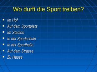 Wo durft die Sport treiben? Im Hof Auf dem Sportplatz Im Stadion In der Sport