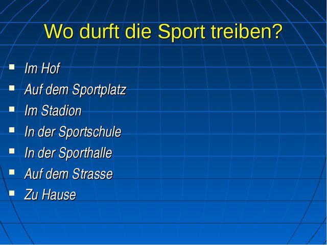 Wo durft die Sport treiben? Im Hof Auf dem Sportplatz Im Stadion In der Sport...