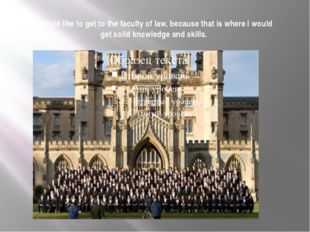I would like to get to the faculty of law, because that is where I would get