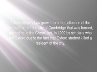 The University has grown from the collection of the learned men of the city o