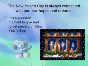 The New Year's Day is always connected with our new hopes and dreams. It is a