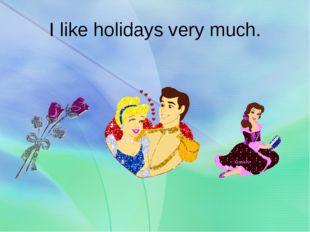 I like holidays very muсh.