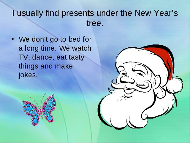 I usually find presents under the New Year's tree. We don't go to bed for a l...