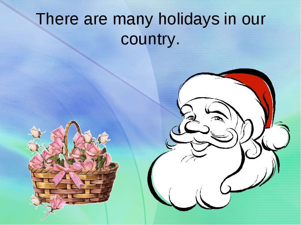 There are many holidays in our country.