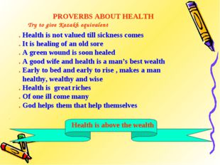 PROVERBS ABOUT HEALTH . Health is not valued till sickness comes . It is heal