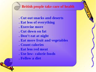 British people take care of health . Cut out snacks and deserts . Eat less of