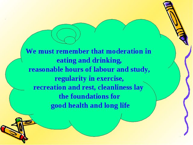 We must remember that moderation in eating and drinking, reasonable hours of...