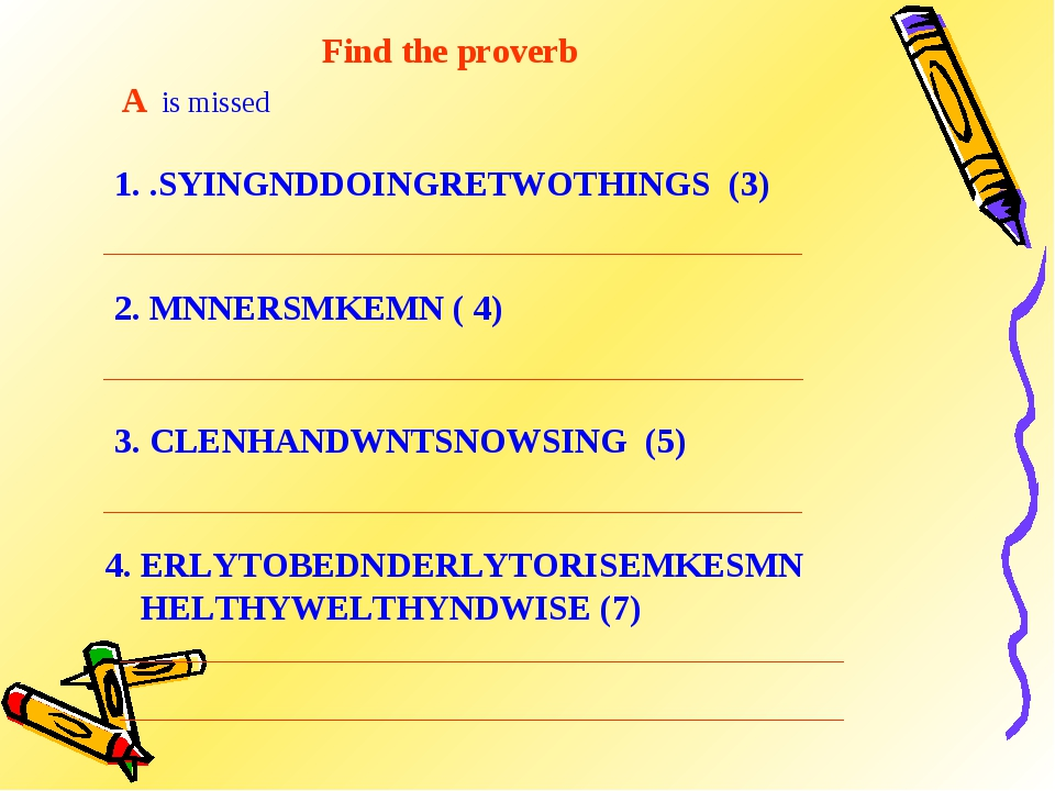 Find the proverb A is missed 1. .SYINGNDDOINGRETWOTHINGS (3) 2. MNNERSMKEMN (...