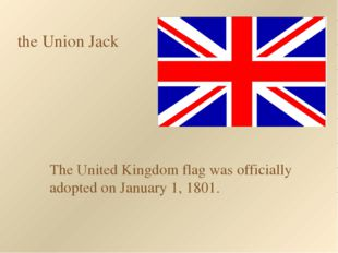 The United Kingdom flag was officially adopted on January 1, 1801. the Union