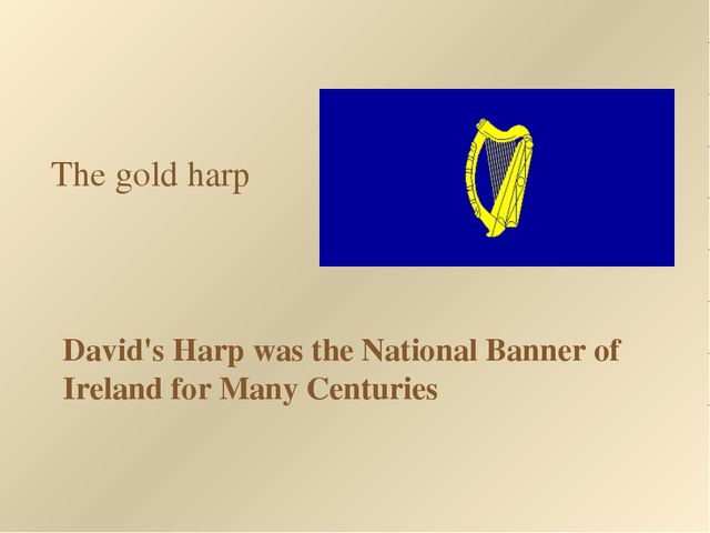 The gold harp David's Harp was the National Banner of Ireland for Many Centur...